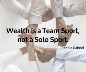 Wealth is a Team Sport, not a Solo Sport.