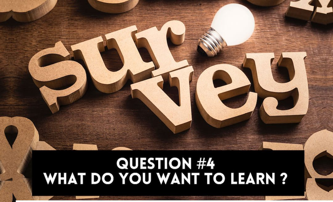 Survey Question 4: What Do You Want to Learn?