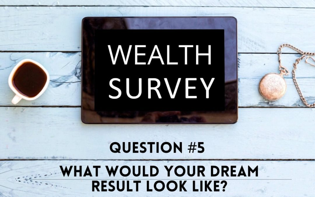 Survey Question 5: What would your dream result look like?