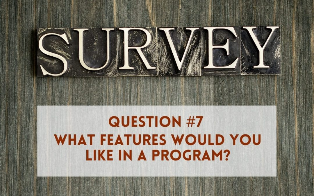 Survey Question 7: What features would you like in a program?