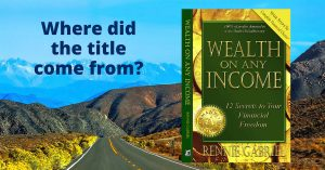 Where did the title come from - Wealth On Any Income