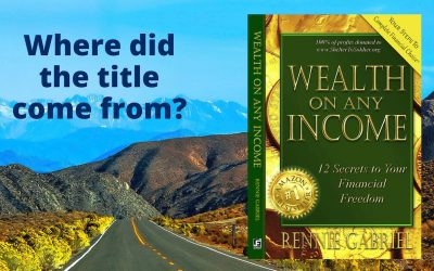 Where Did the Title Come From – Wealth On Any Income?